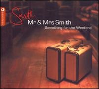 Mr & Mrs Smith Something For The Weekend